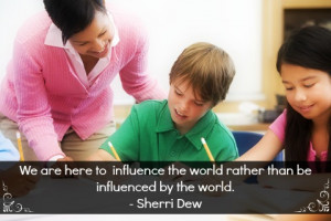 teacher with two students and a quote about influence from Sheri Dew ...