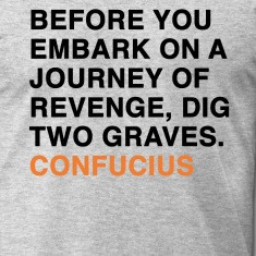 ... ON A JOURNEY OF REVENGE, DIG TWO GRAVES CONFUCIUS quote T-Shirts