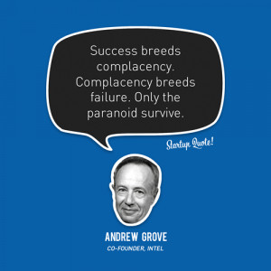 "... . Only the paranoid survive."" – Andrew Grove, Intel Co-Founder"