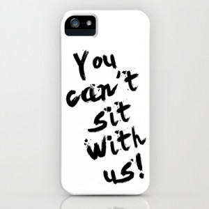 You Can't Sit With Us! - quote from the movie Mean Girls iPhone & iPod ...