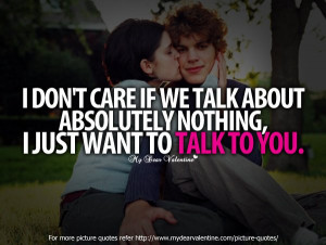 don't care if we talk about absolutely nothing, I just want to talk ...