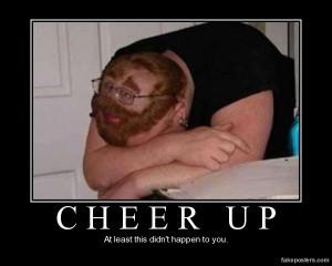 Cheer Up - Demotivational Poster