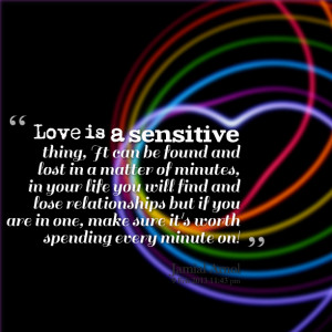 Quotes Picture: love is a sensitive thing, it can be found and lost in ...