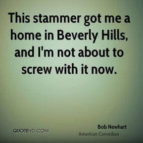 Bob Newhart - This stammer got me a home in Beverly Hills, and I'm not ...