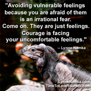 Avoiding vulnerable feelings because you are afraid of them is an ...