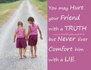 Never Comfort Your Friend with a Lie