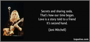 ... time began. Love is a story told to a friend It's second hand. - Joni