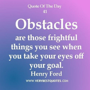 Motivational quotes obstacles are those frightful things you see when ...