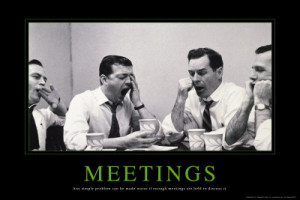 ... problem can be made worse if enough meetings are held to discuss it
