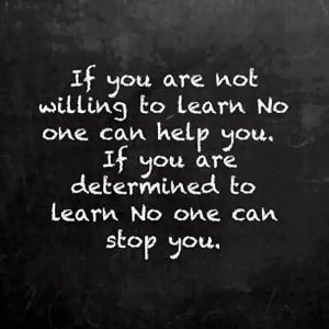 ... no one can help you If you are determined to learn no one can stop you
