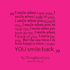 Quotes Picture: i smile when i see you, i smile when i talk to you, i ...