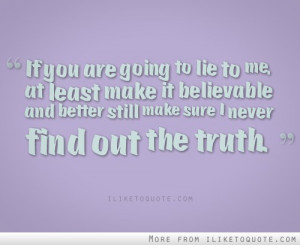 To Me Quotes http://www.iliketoquote.com/if-you-are-going-to-lie-to-me ...