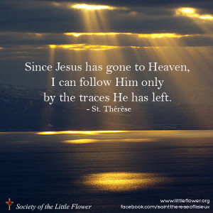 Since Jesus Has Gone To Heaven I Can Follow Him Only By The Traces He ...