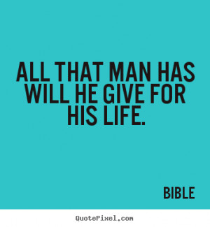 All that man has will he give for his life. Bible life quote