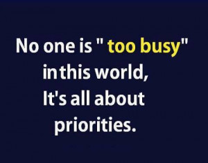 no one is too busy in this world it s all about priorities