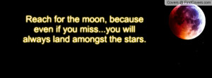... even if you miss...you will always land amongst the stars. , Pictures