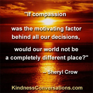 If compassion was the motivating factor behind all of our decisions ...