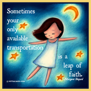 ... only available transportation is a leap of faith. – Margaret Shepard