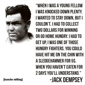... When you haven't eaten for 2 days you'll understand. - Jack Dempsey