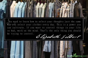 ... your thoughts just the same way you select your clothes every day this