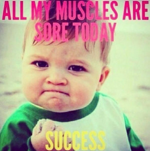All my muscles are sore today... SUCCESS!