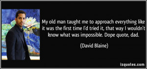 ... way I wouldn't know what was impossible. Dope quote, dad. - David