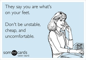 We agree! We can get you proper SUPPORTIVE shoes. Stop by Heartland ...
