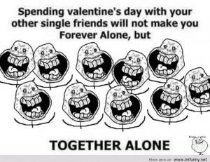 Forever Alone Valentines Quotes Quotesgram