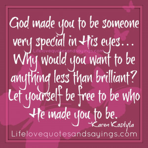 God made you to be someone very special in His eyes… Why would you ...