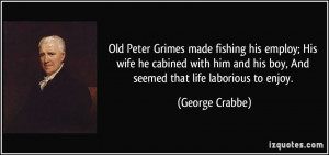 ... and his boy, And seemed that life laborious to enjoy. - George Crabbe
