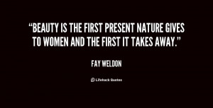 fay weldon quotes beauty is the first present nature gives to women ...