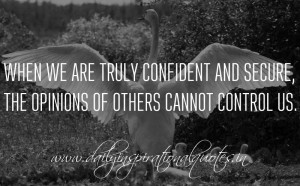 ... opinions of others cannot control us. ~ Anonymous ( Inspiring Quotes