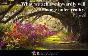 What we achieve inwardly will change outer reality.
