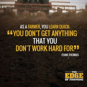 As a farmer, you learn quick: You don't get anything that you don't ...