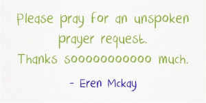 would like to ask for prayer for a very important unspoken prayer ...