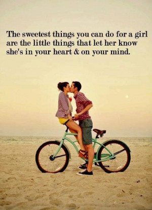 The sweetest things you can do for a girl are the little things that ...