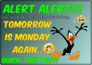 TOMORROW IS MONDAY AGAIN.... Quick run fast!: Weekday, Mondays Again ...
