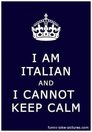 Funny Italian Keep Calm Picture - I am Italian and I cannot keep calm ...