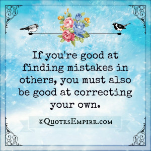 If you're good at finding mistakes in others, you must also be good at ...