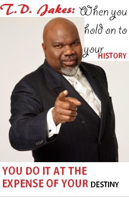 TD Jakes Quote: When you hold on to your history, you do it at the ...