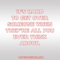 Getting Over a Crush Quotes | It's hard to get over someone when ...