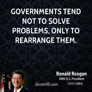 Governments tend not to solve problems, only to rearrange them.