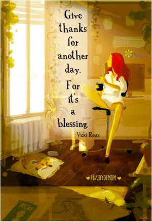 Give thanks for another day. For it's a blessing. #vickireece Amen