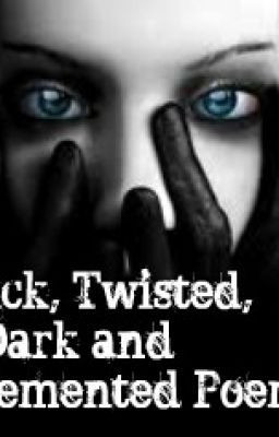 Sick, Twisted, Dark And Demented Poems