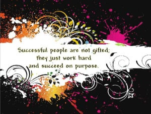 Successful people are not gifted; thet just work hard and succeed on ...