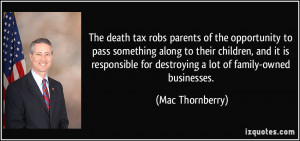 The death tax robs parents of the opportunity to pass something along ...