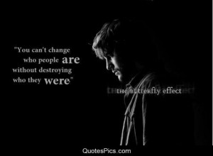 You can't change who people are… – The Butterfly Effect