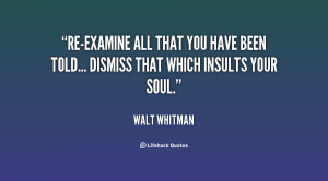 Re-examine all that you have been told... dismiss that which insults ...