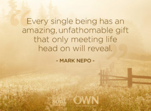 """... gift that only meeting life head on will reveal"""" Mark Nepo"""