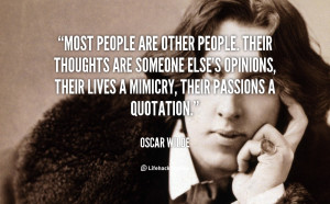 Most people are other people. Their thoughts are someone else's ...